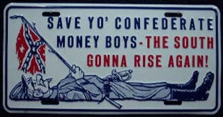 Save Yo' Confederate Money Boys - The South Gonna Rise Again!